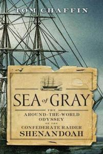 Sea of Gray: The Around-the-World Odyssey of the Confederate Raider Shenandoah."